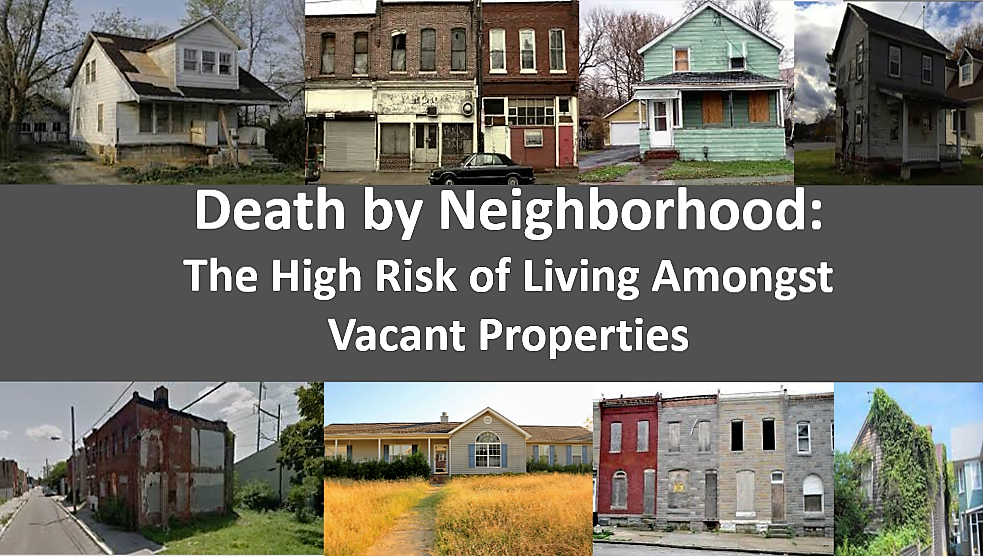 Death by Neighborhood: The High Risk of Living Amongst Vacant Properties